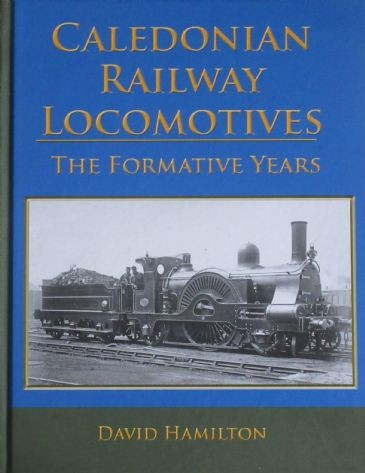 Caledonian Railway Locomotives - The Formative Years, by David Hamilton